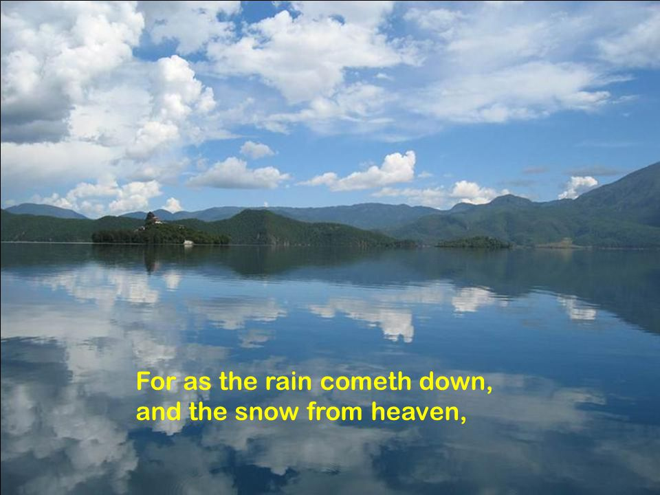 For as the rain cometh down, and the snow from heaven,