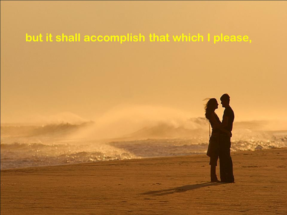 but it shall accomplish that which I please,