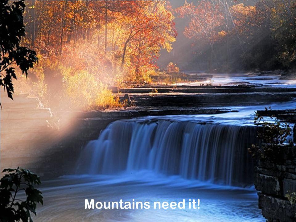Mountains need it!