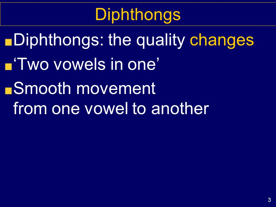 2 Monophthongs Steady-state vowels: The same quality throughout Also known as pure vowels Or monophthongs