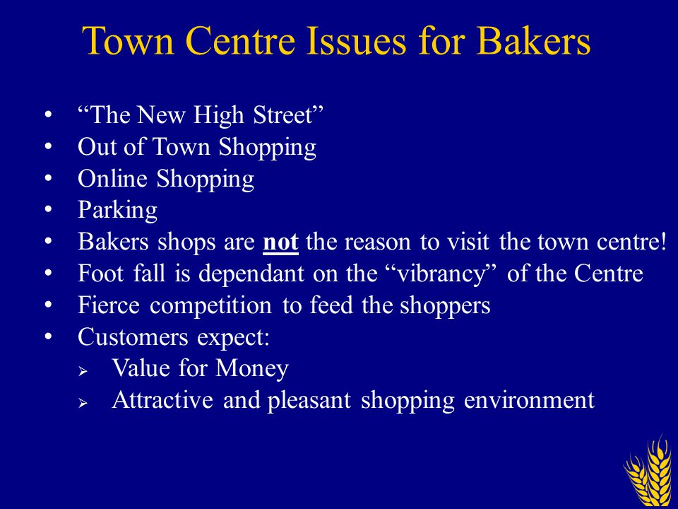 Town Centre Issues for Bakers The New High Street Out of Town Shopping Online Shopping Parking Bakers shops are not the reason to visit the town centre.