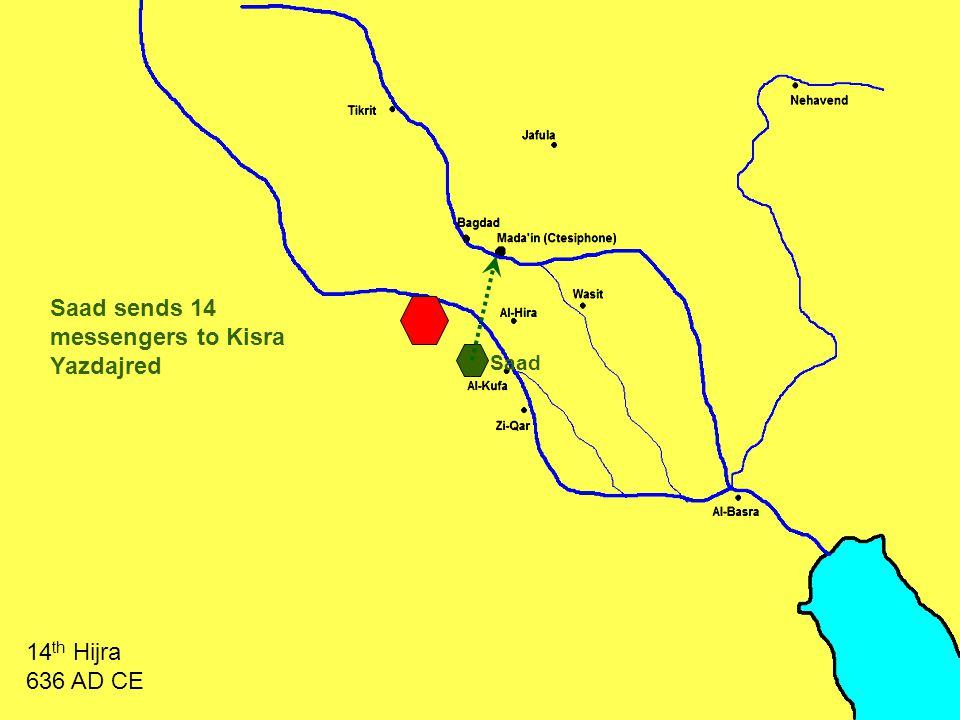 Saad sends 14 messengers to Kisra Yazdajred 14 th Hijra 636 AD CE Saad