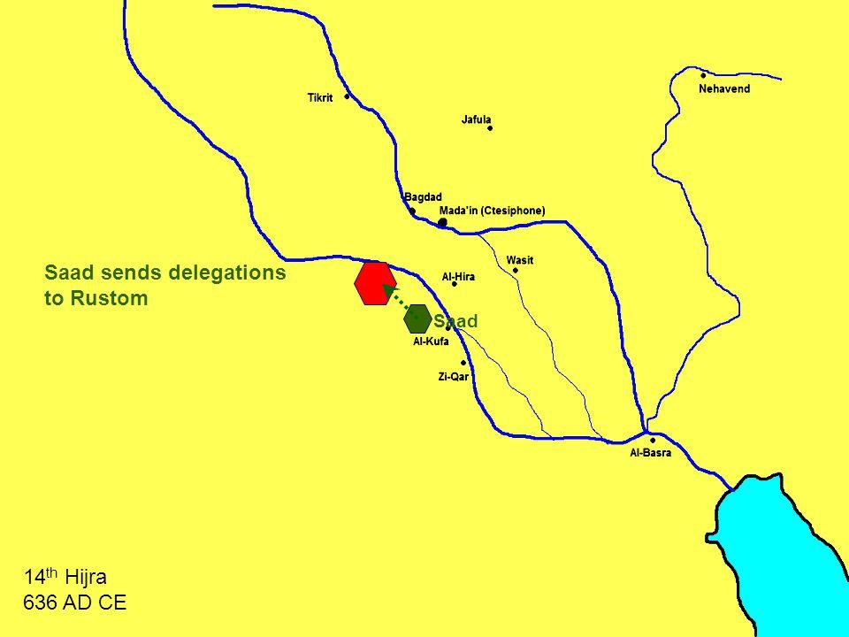 Saad sends delegations to Rustom 14 th Hijra 636 AD CE Saad