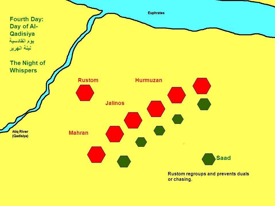 Mahran Jalinos HurmuzanRustom Saad Fourth Day: Day of Al- Qadisiya يوم القادسية ليلة الهرير The Night of Whispers ِ Rustom regroups and prevents duals or chasing.