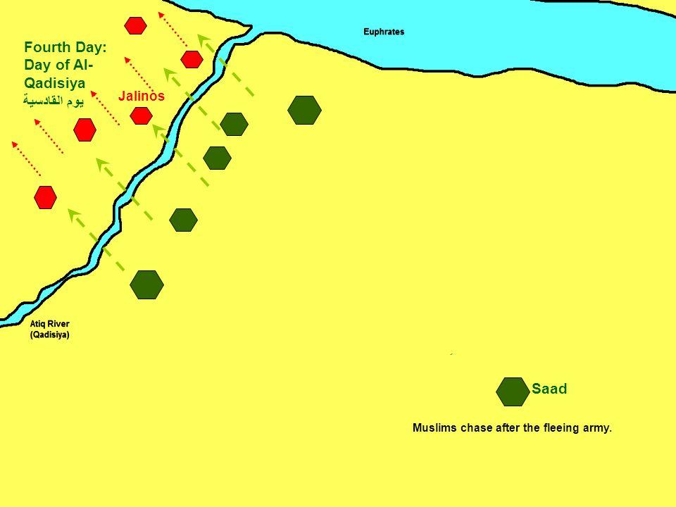 Jalinos Saad Fourth Day: Day of Al- Qadisiya يوم القادسية ِ Muslims chase after the fleeing army.