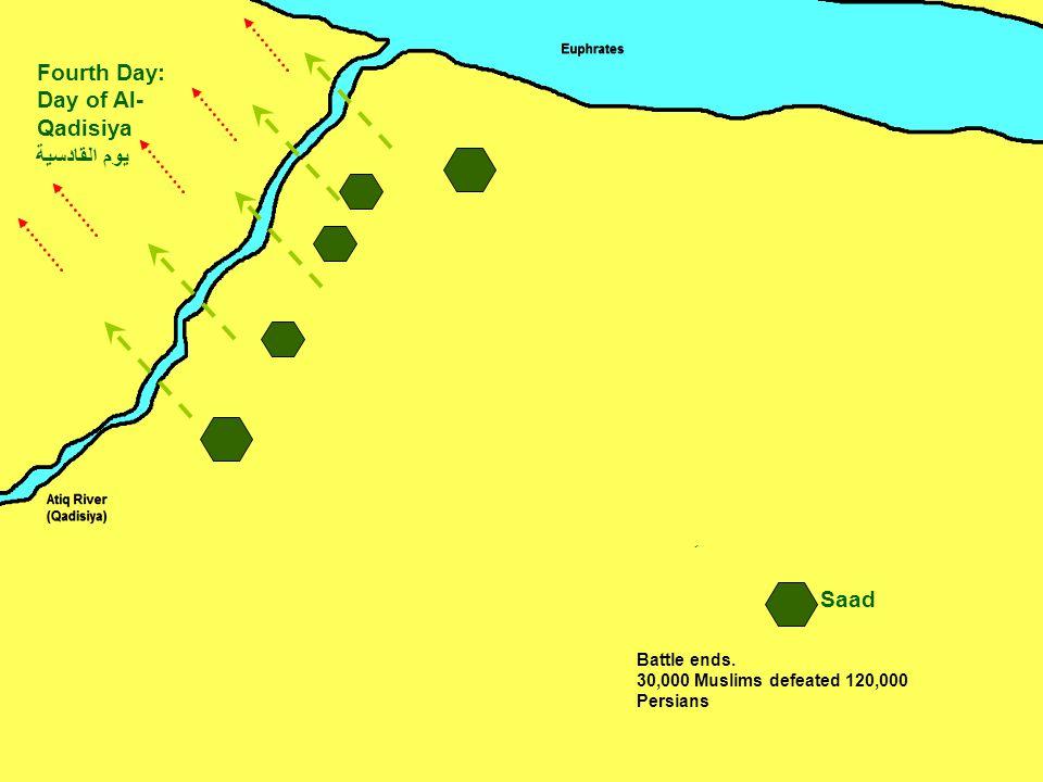 Saad Fourth Day: Day of Al- Qadisiya يوم القادسية ِ Battle ends.