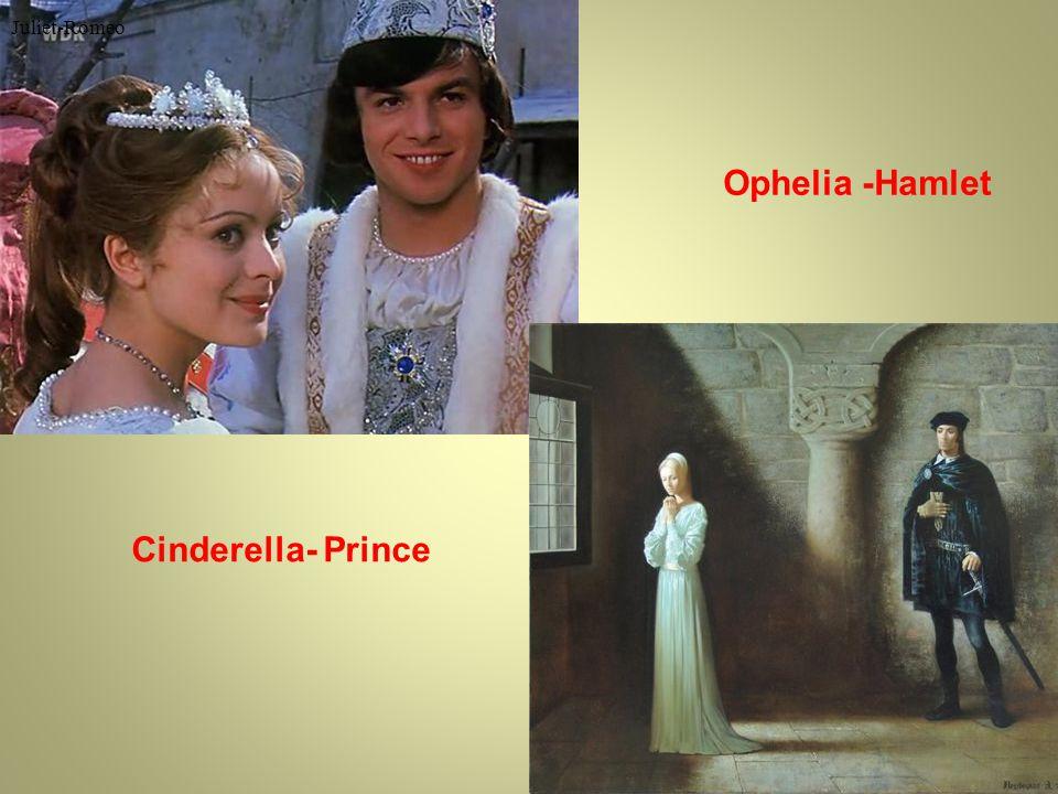Juliet-Romeo Cinderella- Prince Ophelia -Hamlet