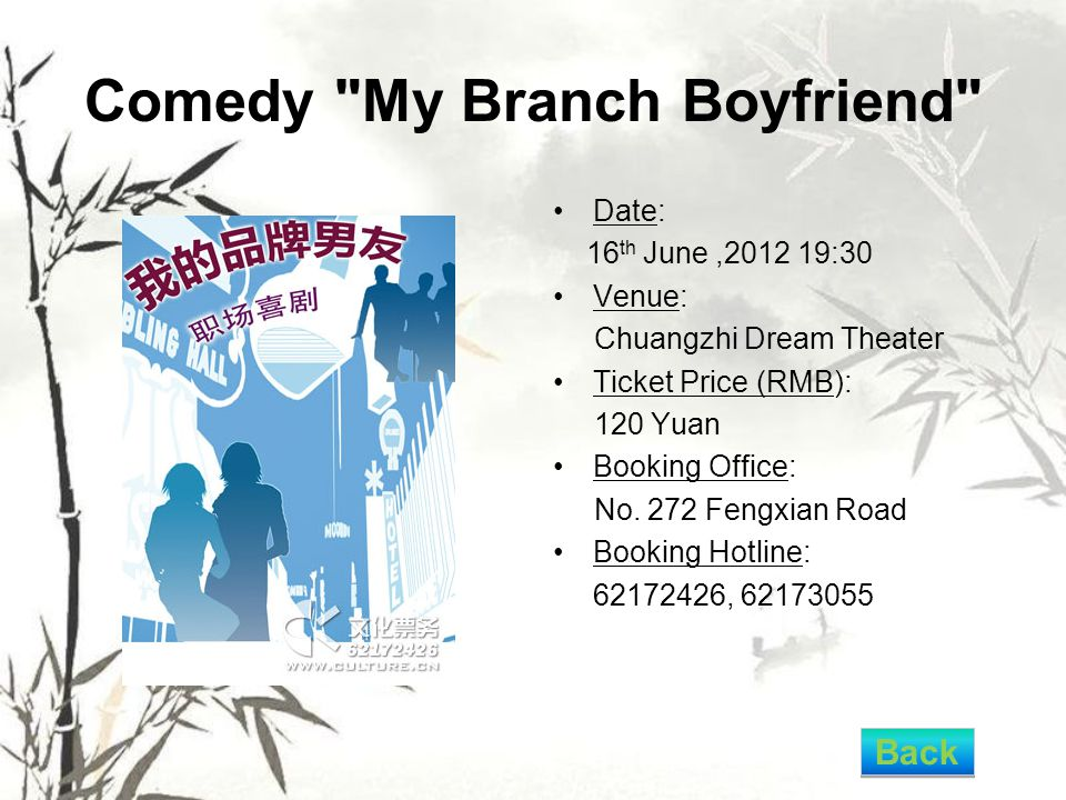 Comedy My Branch Boyfriend Date: 16 th June,2012 19:30 Venue: Chuangzhi Dream Theater Ticket Price (RMB): 120 Yuan Booking Office: No.