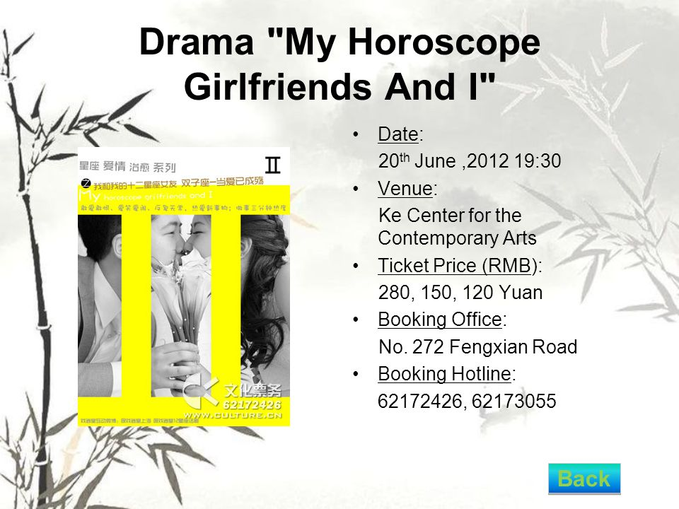 Drama My Horoscope Girlfriends And I Date: 20 th June,2012 19:30 Venue: Ke Center for the Contemporary Arts Ticket Price (RMB): 280, 150, 120 Yuan Booking Office: No.