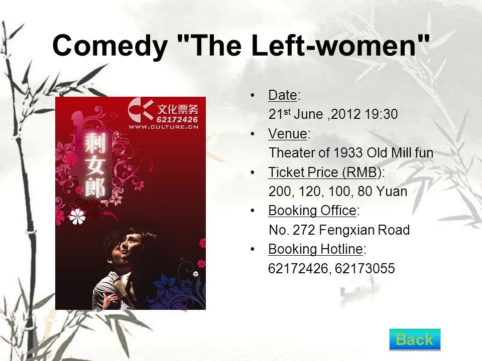 Comedy The Left-women Date: 21 st June,2012 19:30 Venue: Theater of 1933 Old Mill fun Ticket Price (RMB): 200, 120, 100, 80 Yuan Booking Office: No.