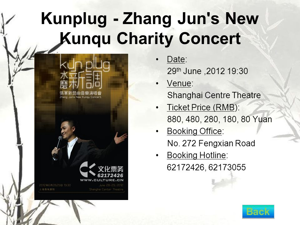 Kunplug - Zhang Jun s New Kunqu Charity Concert Date: 29 th June,2012 19:30 Venue: Shanghai Centre Theatre Ticket Price (RMB): 880, 480, 280, 180, 80 Yuan Booking Office: No.