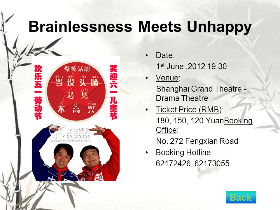 Brainlessness Meets Unhappy Date: 1 st June,2012 19:30 Venue: Shanghai Grand Theatre - Drama Theatre Ticket Price (RMB): 180, 150, 120 YuanBooking Office: No.