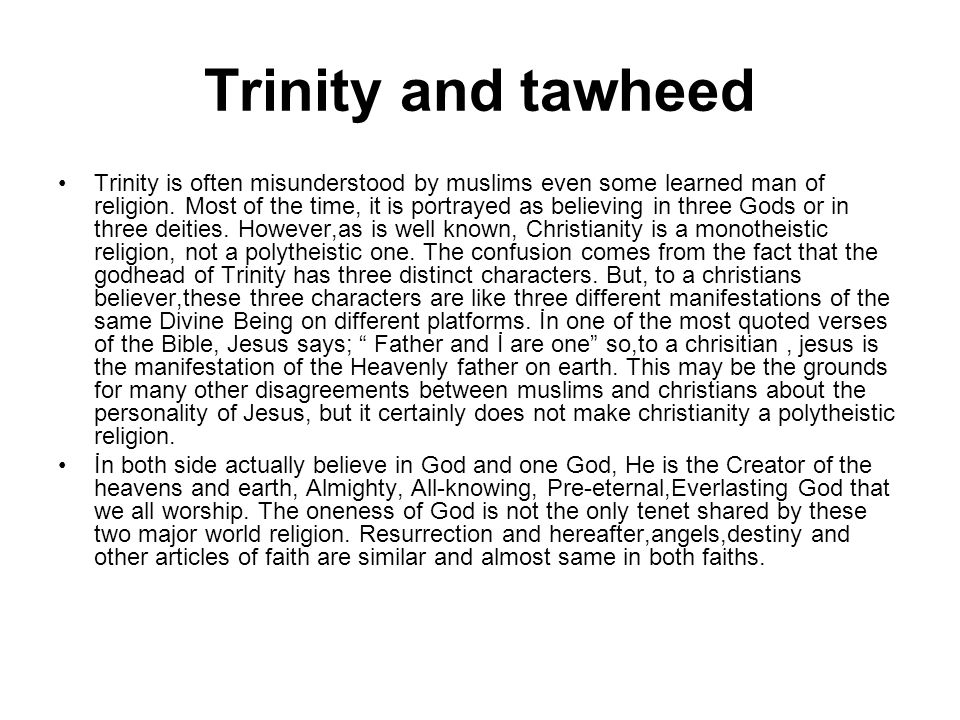 Trinity and tawheed Trinity is often misunderstood by muslims even some learned man of religion.
