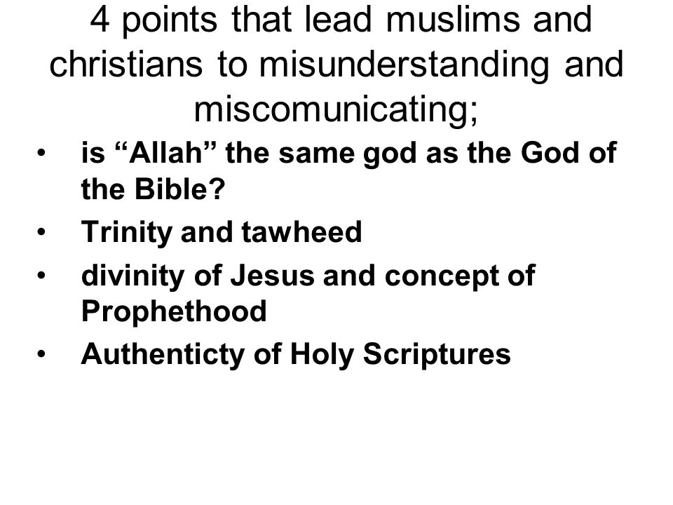 4 points that lead muslims and christians to misunderstanding and miscomunicating; is Allah the same god as the God of the Bible.