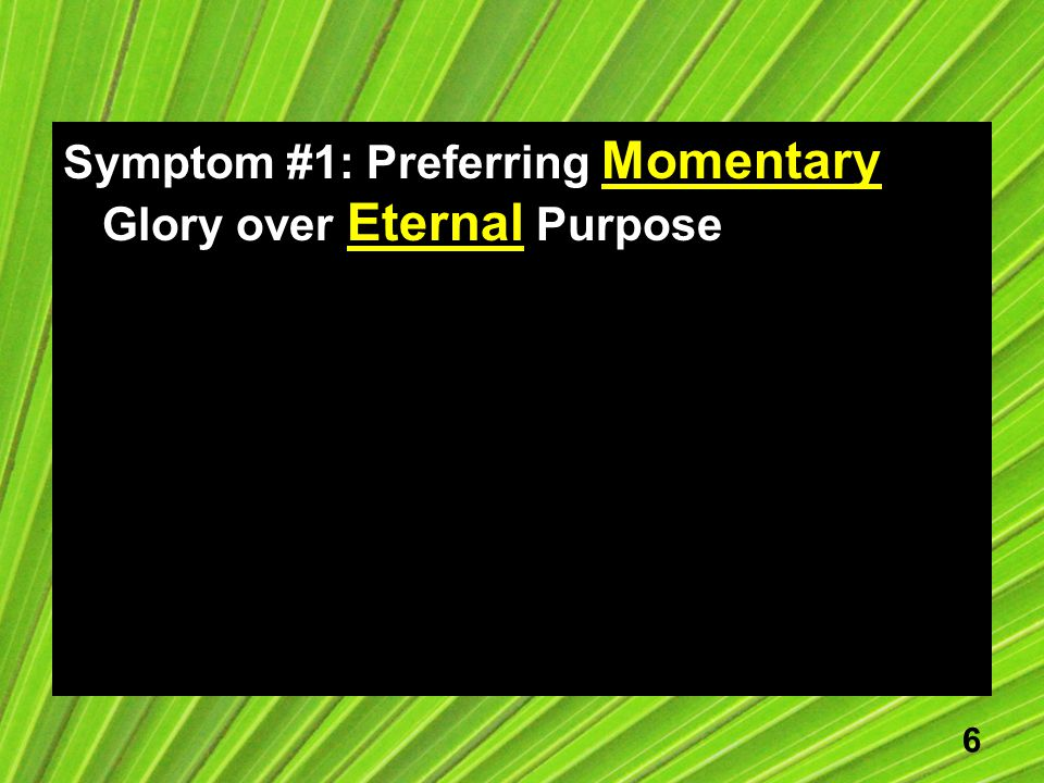6 Symptom #1: Preferring Momentary Glory over Eternal Purpose