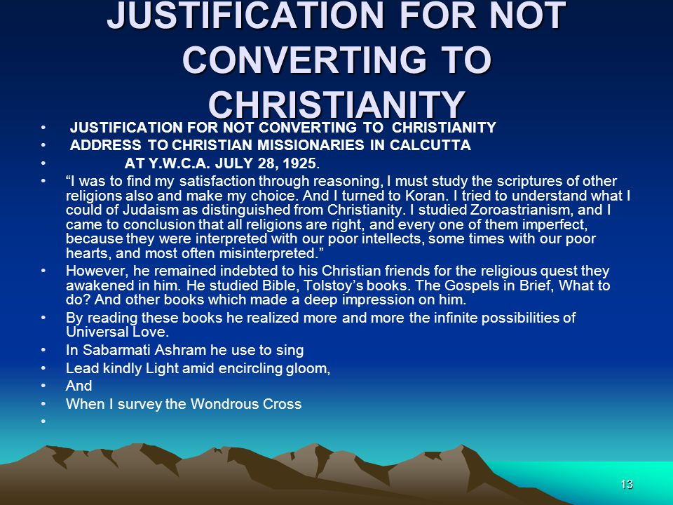 "13 JUSTIFICATION FOR NOT CONVERTING TO CHRISTIANITY ADDRESS TO CHRISTIAN MISSIONARIES IN CALCUTTA AT Y.W.C.A. JULY 28, 1925. ""I was to find my satisfa"
