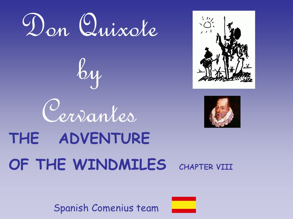 Don Quixote by Cervantes Spanish Comenius team THE ADVENTURE OF THE WINDMILES CHAPTER VIII