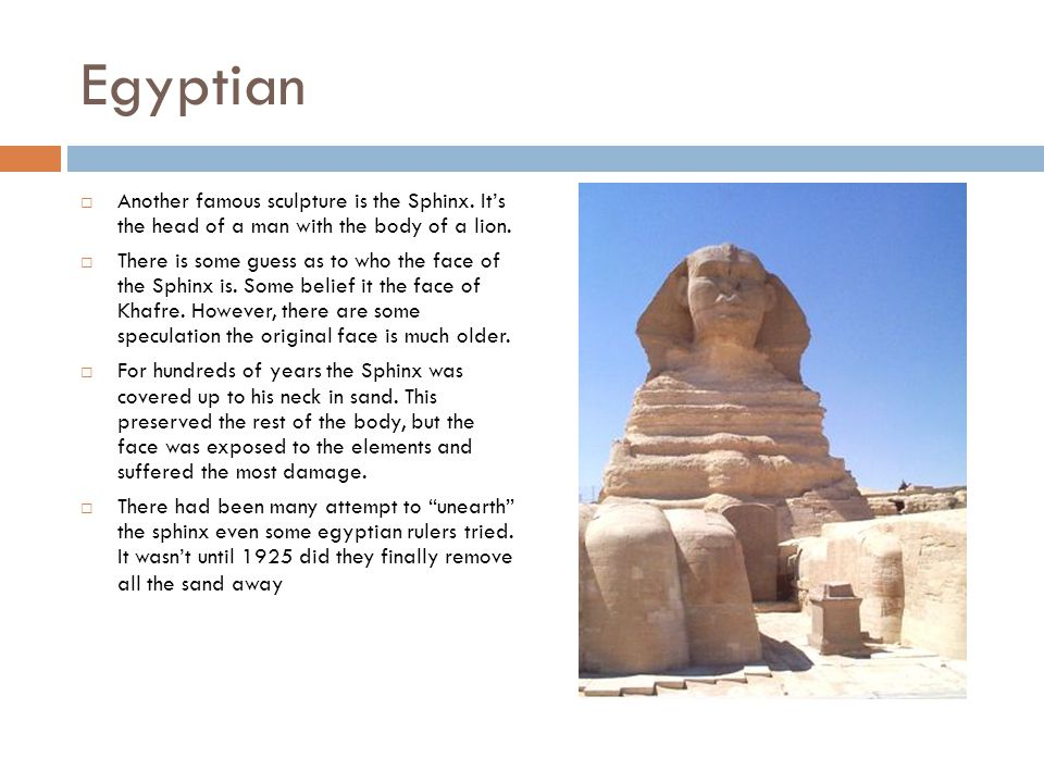 Egyptian  Another famous sculpture is the Sphinx.