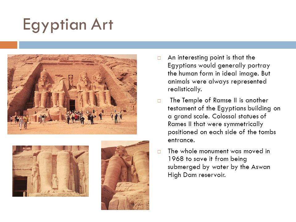 Egyptian Art  An interesting point is that the Egyptians would generally portray the human form in ideal image.