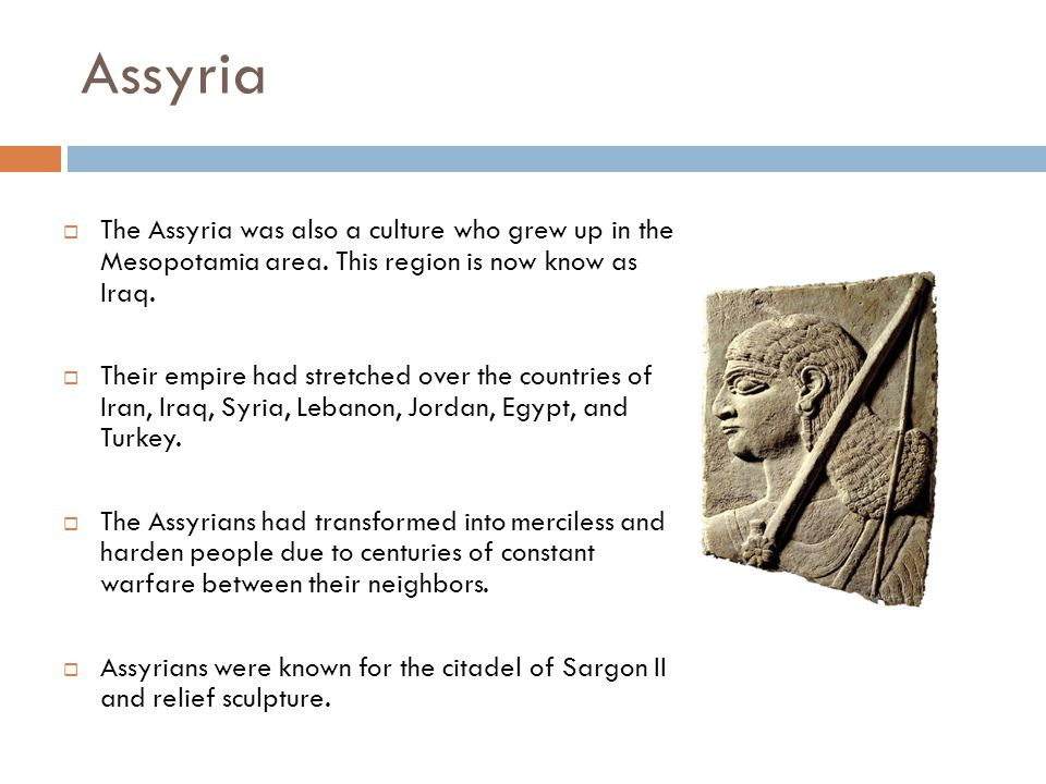 Assyria (1400–600 BC)  The Assyria was also a culture who grew up in the Mesopotamia area.