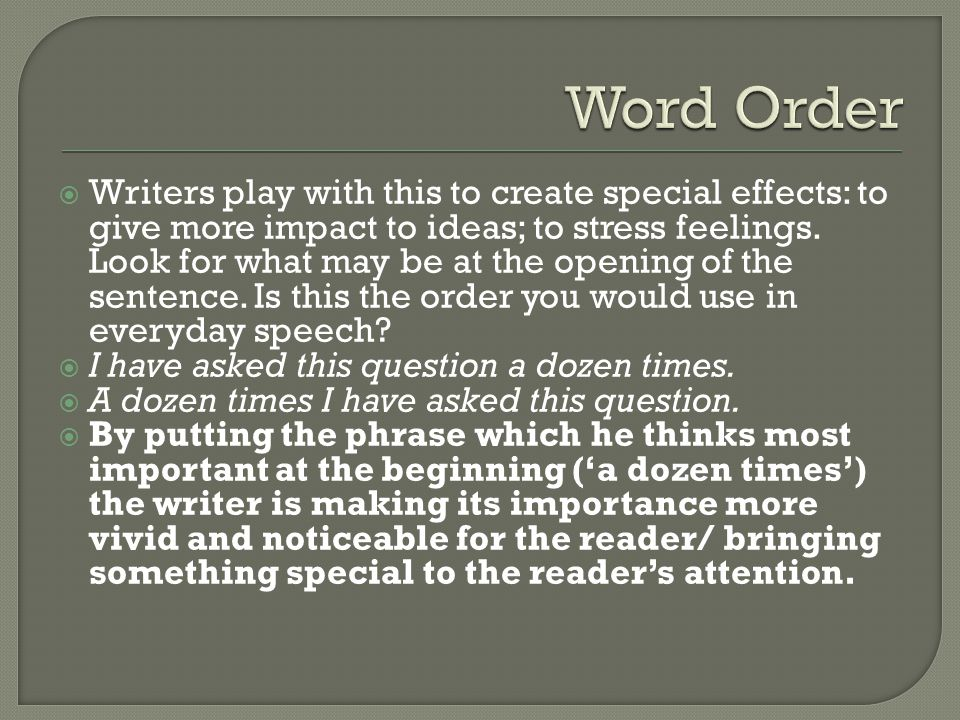  Writers play with this to create special effects: to give more impact to ideas; to stress feelings.