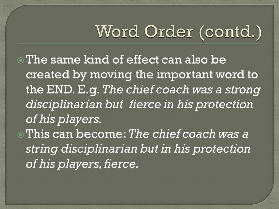  The same kind of effect can also be created by moving the important word to the END.