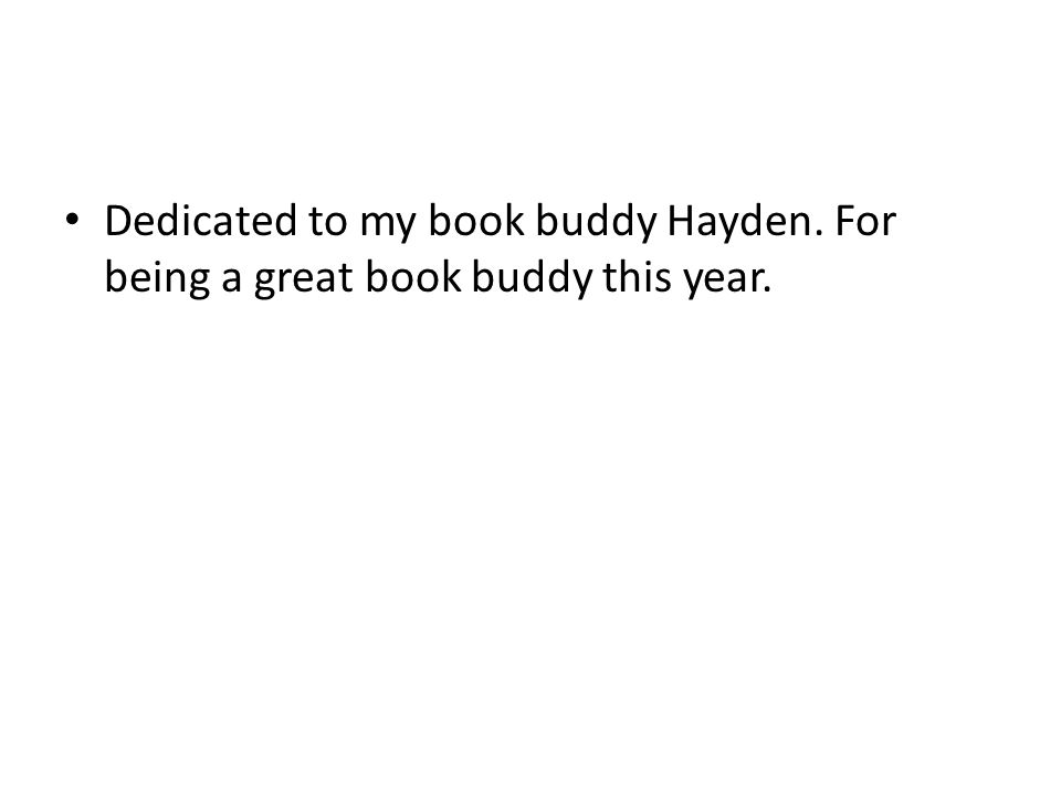 Dedicated to my book buddy Hayden. For being a great book buddy this year.
