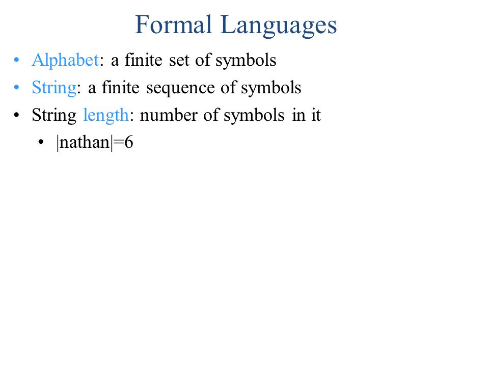Alphabet: a finite set of symbols String: a finite sequence of symbols String length: number of symbols in it |nathan|=6