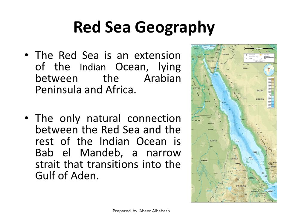 Red Sea Geography The Red Sea is an extension of the Indian Ocean, lying between the Arabian Peninsula and Africa.