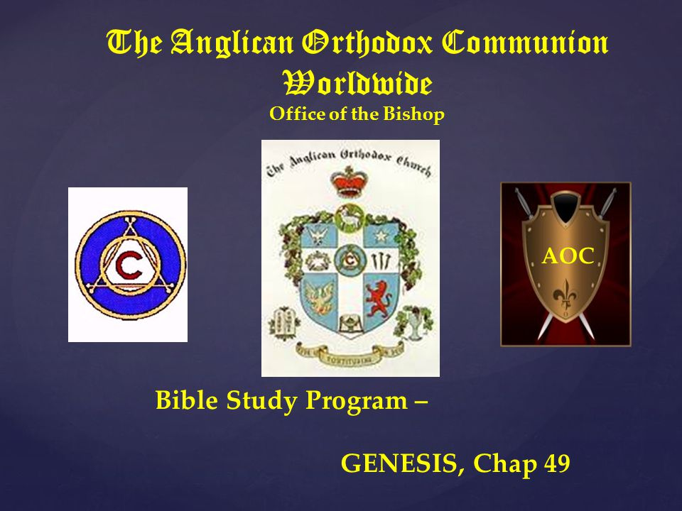 The Anglican Orthodox Communion Worldwide Office of the Bishop Bible Study Program – GENESIS, Chap 49 AOC