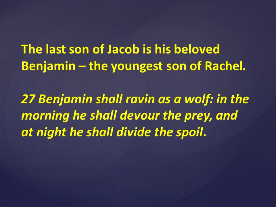 The last son of Jacob is his beloved Benjamin – the youngest son of Rachel.