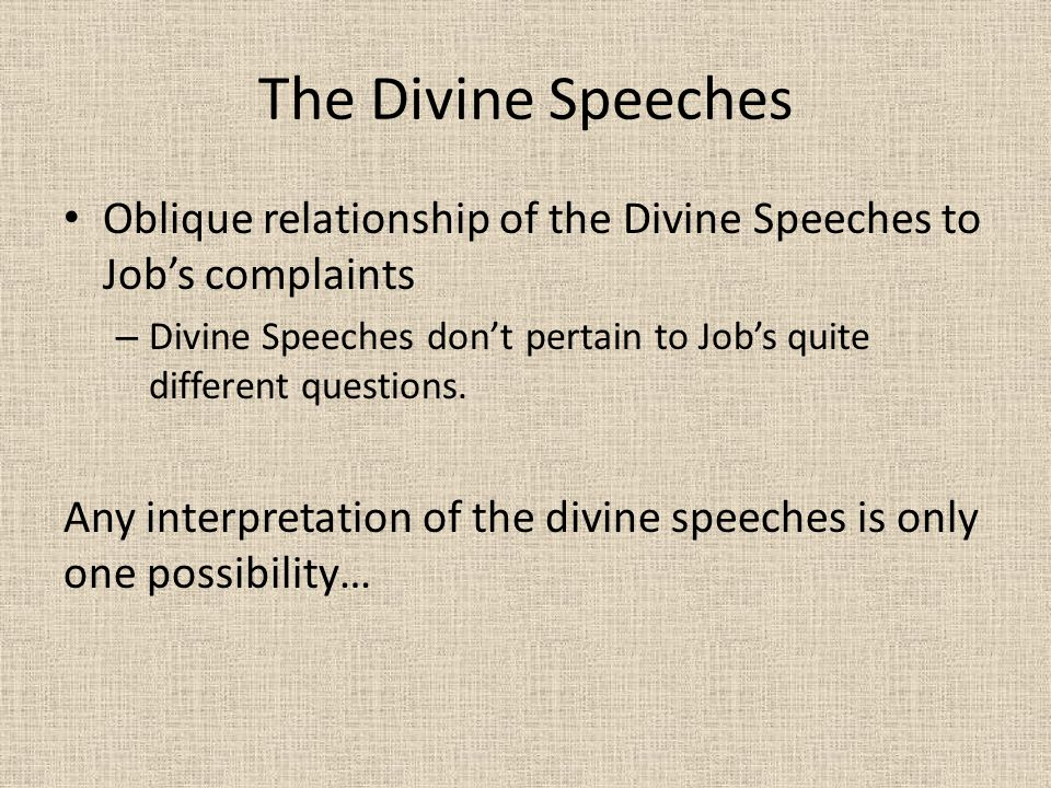 The Divine Speeches Oblique relationship of the Divine Speeches to Job's complaints – Divine Speeches don't pertain to Job's quite different questions