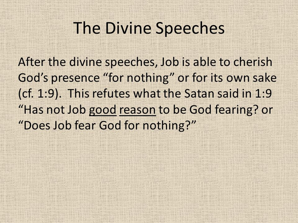The Divine Speeches After the divine speeches, Job is able to cherish God's presence for nothing or for its own sake (cf.