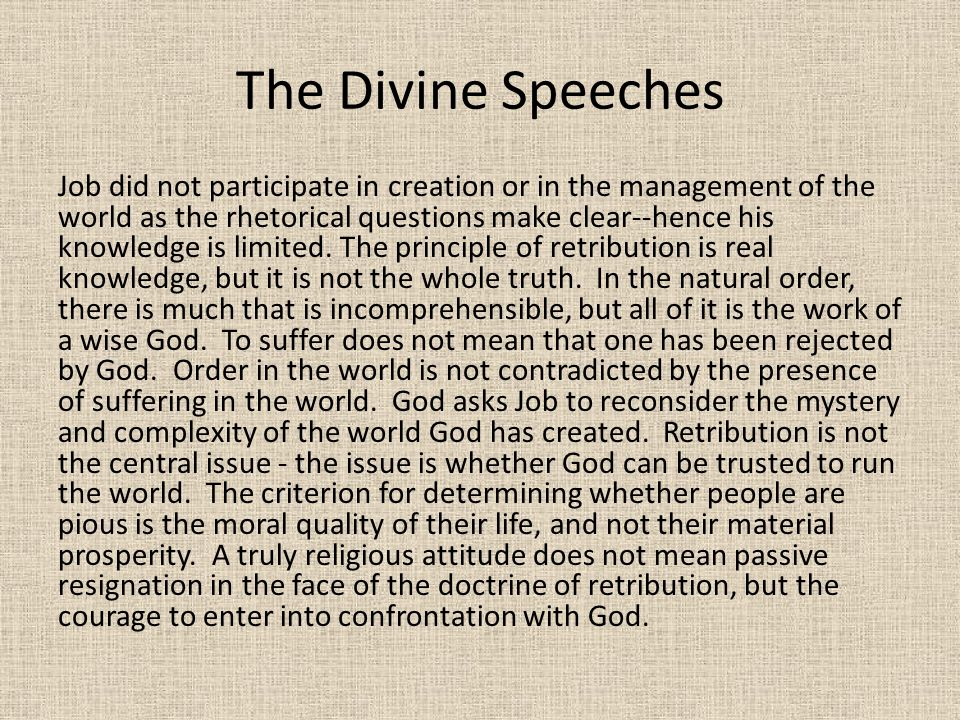 The Divine Speeches Job did not participate in creation or in the management of the world as the rhetorical questions make clear--hence his knowledge