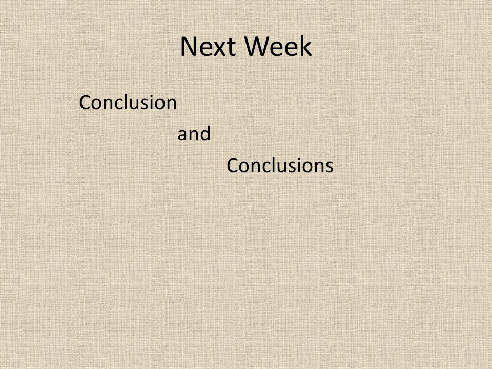 Next Week Conclusion and Conclusions