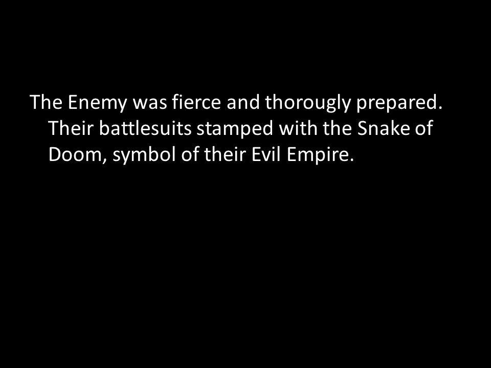 The Enemy was fierce and thorougly prepared.