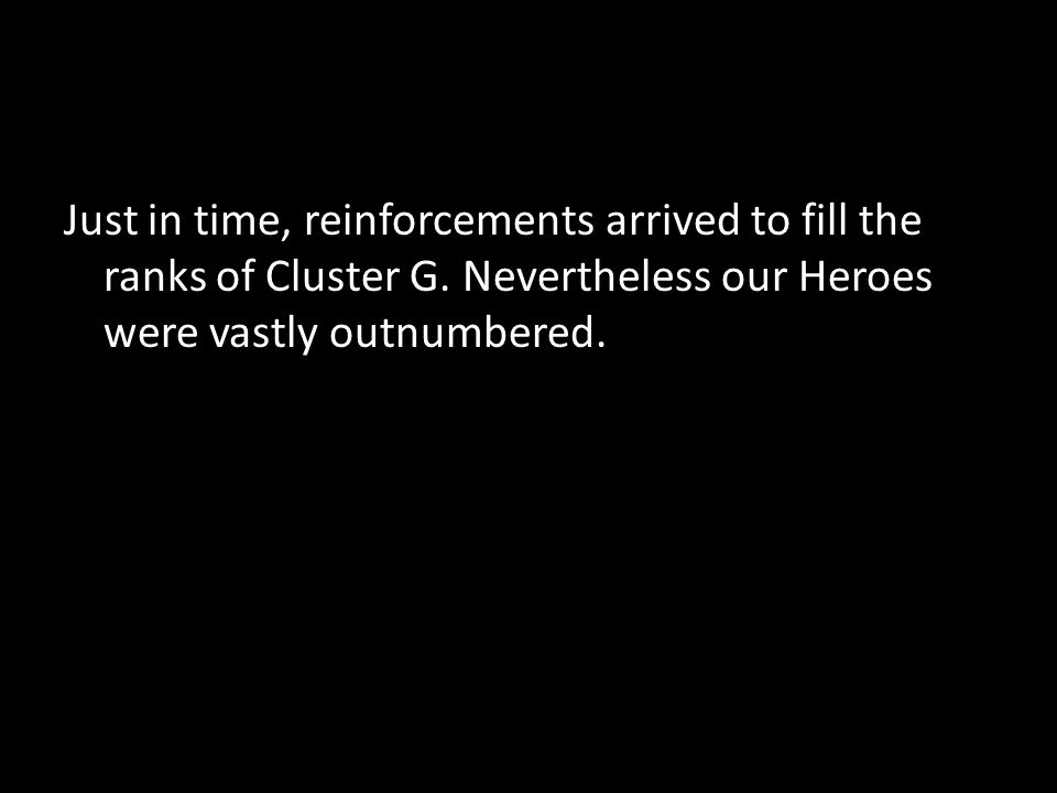 Just in time, reinforcements arrived to fill the ranks of Cluster G.