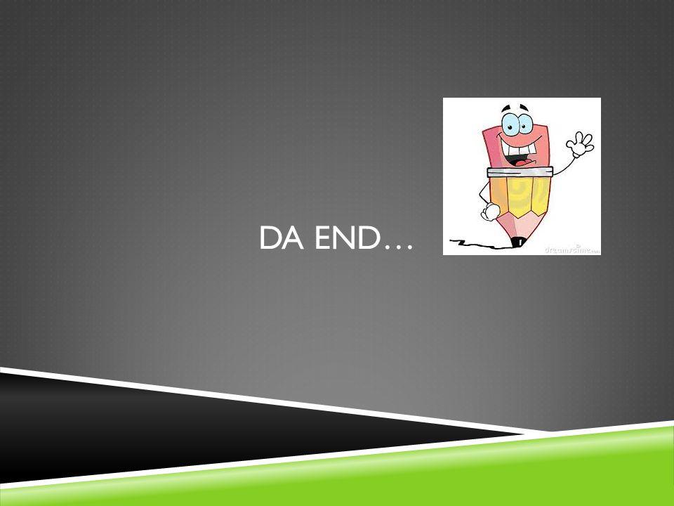 DA END…