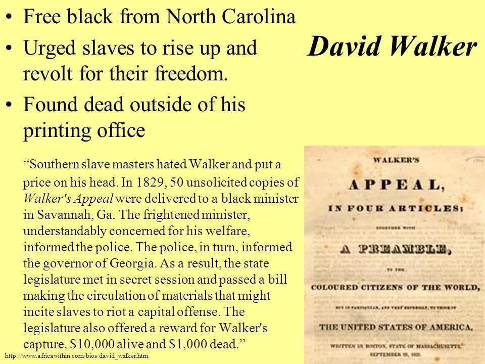 David Walker Free black from North Carolina Urged slaves to rise up and revolt for their freedom.