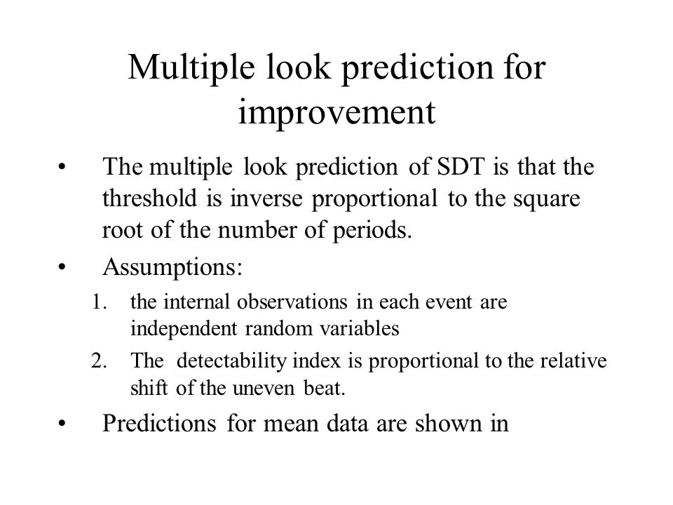 Multiple look prediction for improvement The multiple look prediction of SDT is that the threshold is inverse proportional to the square root of the number of periods.
