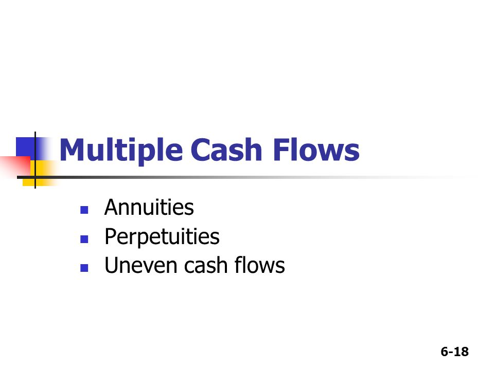 6-18 Multiple Cash Flows Annuities Perpetuities Uneven cash flows