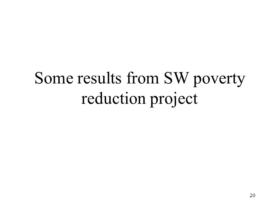 Some results from SW poverty reduction project 20