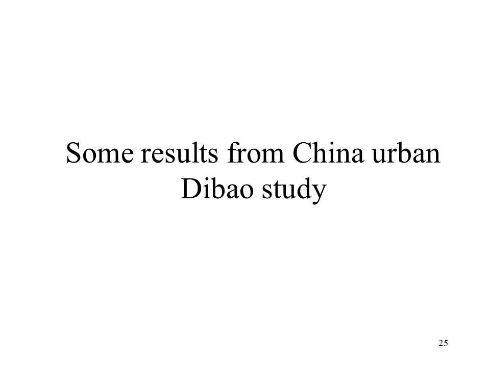 Some results from China urban Dibao study 25