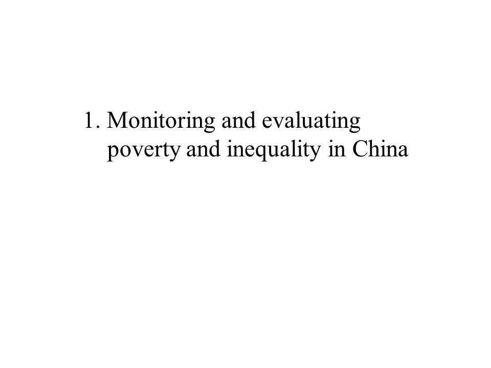 1. Monitoring and evaluating poverty and inequality in China