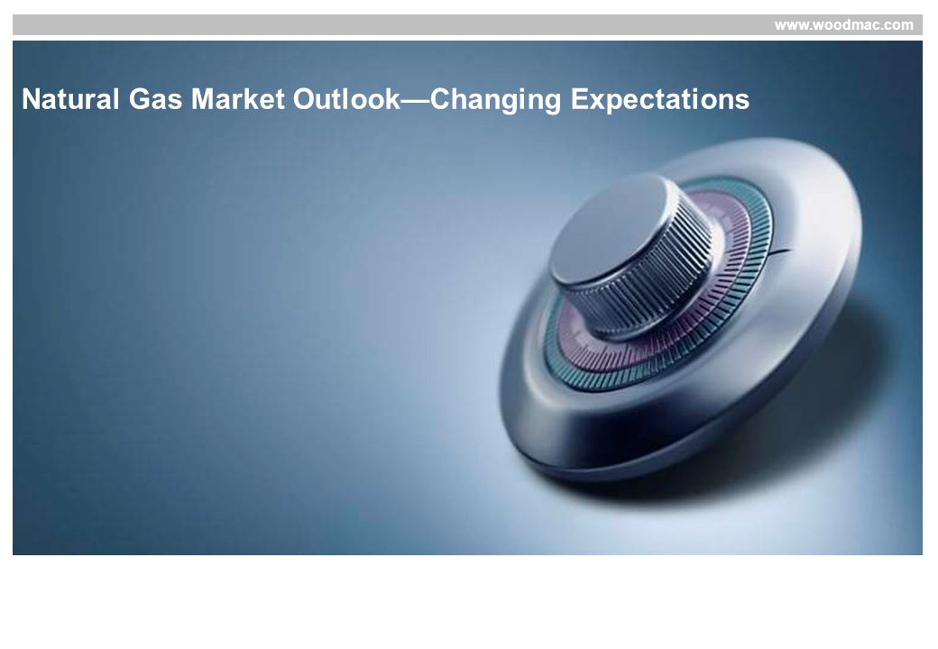 www.woodmac.com Natural Gas Market Outlook—Changing Expectations