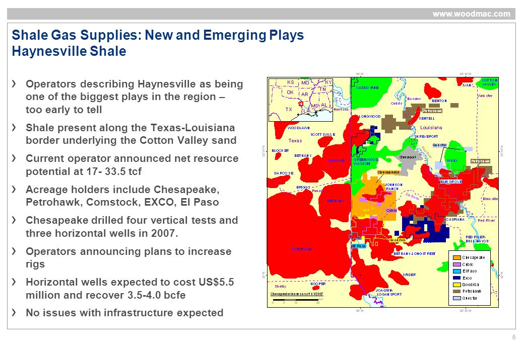 www.woodmac.com 6 Shale Gas Supplies: New and Emerging Plays Haynesville Shale Operators describing Haynesville as being one of the biggest plays in the region – too early to tell Shale present along the Texas-Louisiana border underlying the Cotton Valley sand Current operator announced net resource potential at 17- 33.5 tcf Acreage holders include Chesapeake, Petrohawk, Comstock, EXCO, El Paso Chesapeake drilled four vertical tests and three horizontal wells in 2007.