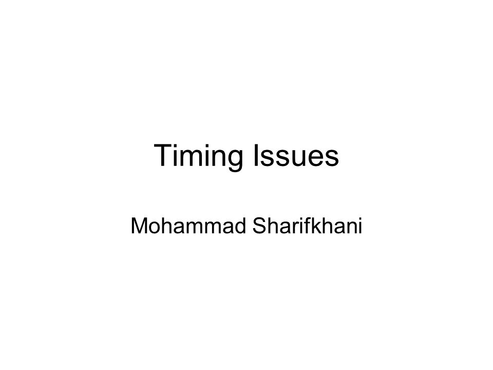 Timing Issues Mohammad Sharifkhani