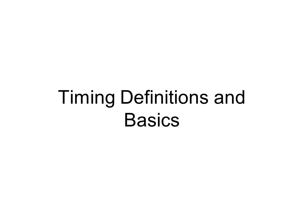Timing Definitions and Basics