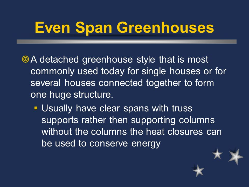 Even Span Greenhouses  A detached greenhouse style that is most commonly used today for single houses or for several houses connected together to for