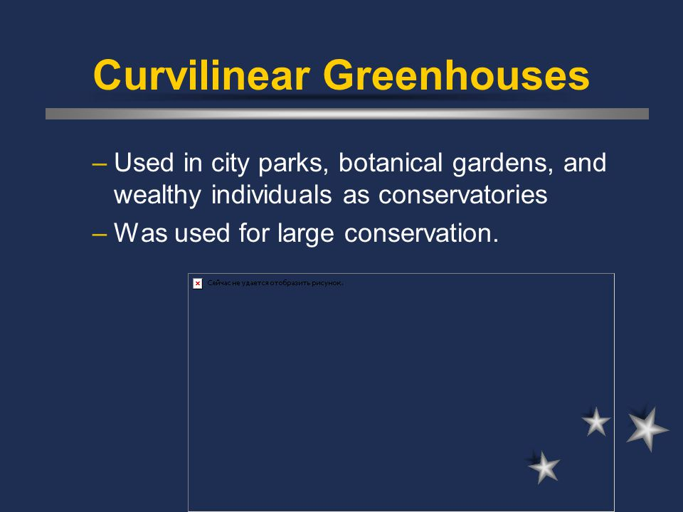 Curvilinear Greenhouses –Used in city parks, botanical gardens, and wealthy individuals as conservatories –Was used for large conservation.